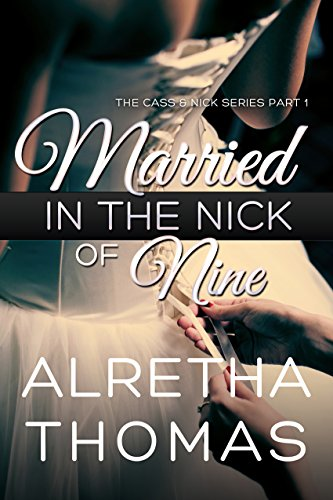 Married in the Nick of Nine (Cass & Nick Series Book 1) by Alretha Thomas