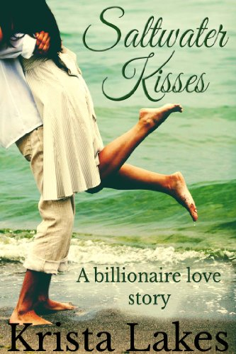 Saltwater Kisses: A Billionaire Love Story (The Kisses Series Book 1) by Krista Lakes