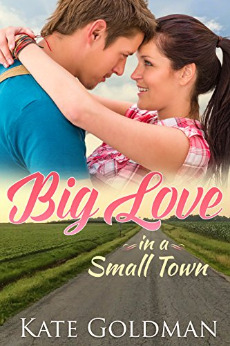 Big Love in a Small Town (Contemporary Romance) by Kate Goldman