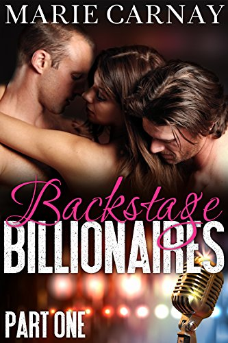 Backstage Billionaires: Part One (Menage Romance Serial) by Marie Carnay