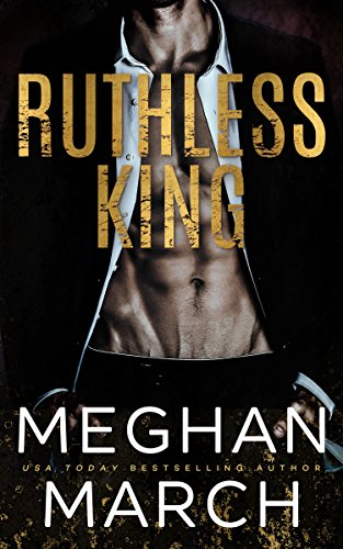 Ruthless King (The Anti-Heroes Collection Book 1) by Meghan March