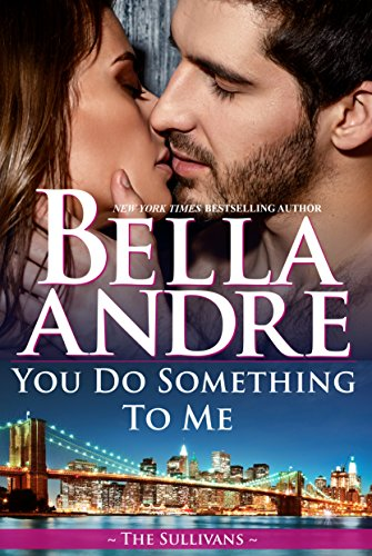 You Do Something To Me (The Sullivans) by Bella Andre