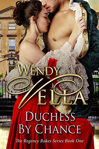 Duchess By Chance (Regency Rakes Book 1) by Wendy Vella