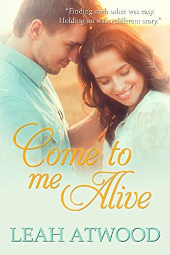 Come to Me Alive: A Contemporary Christian Romance Novel by Leah Atwood