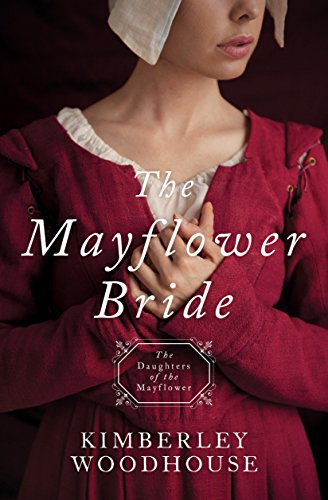 The Mayflower Bride: Daughters of the Mayflower (book 1) by Kimberley Woodhouse