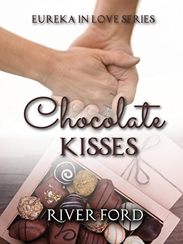 Chocolate Kisses (Eureka In Love Book 1) by River Ford