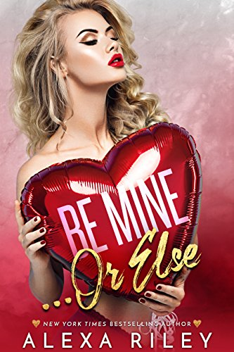 Be Mine... Or Else by Alexa Riley