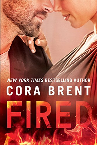 Fired (Worked Up Book 1) by Cora Brent