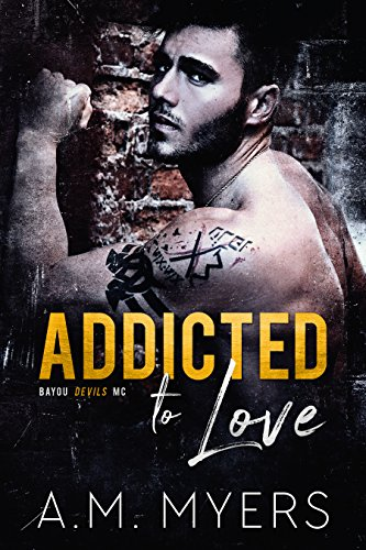 Addicted to Love by A.M. Myers