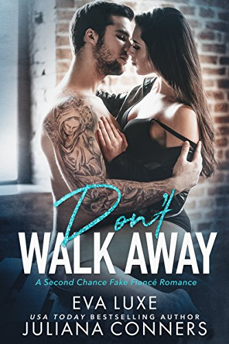 Don't Walk Away: A Second Chance Fake Fiance Romance by Eva Luxe, Juliana Conners