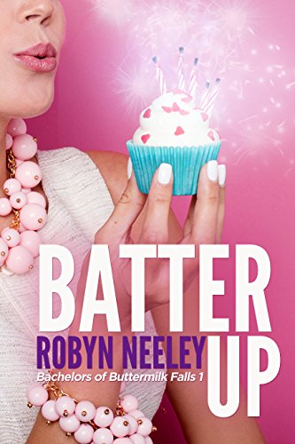 Batter Up (Bachelors of Buttermilk Falls Book 1) by Robyn Neeley