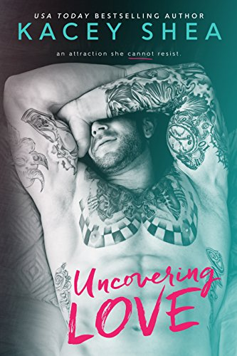 Uncovering Love (An Uncovering Love Novel) by Kacey Shea