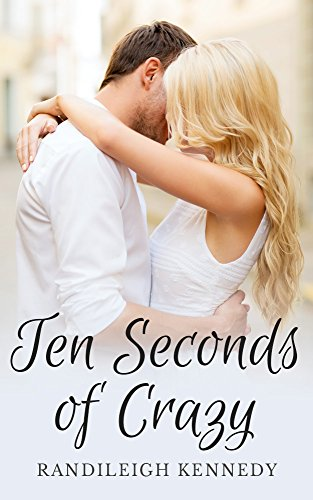 Ten Seconds of Crazy by Randileigh Kennedy