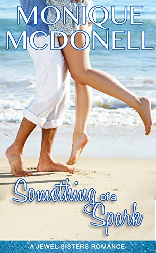 Something of a Spark, A Jewel Sisters Romance by Monique McDonell