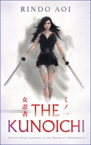 THE KUNOICHI: Woman Ninja Assassin at the Battle of Okehazama by RINDO AOI