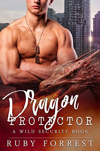 Dragon Protector: A WILD Security Book by Ruby Forrest