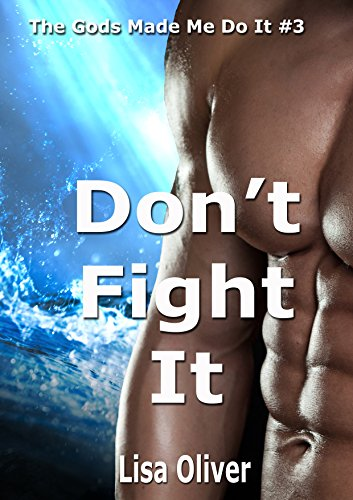 Don't Fight It (The Gods Made Me Do It Book 3) by Lisa Oliver
