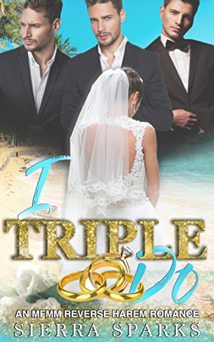 I Triple Do: An MFMM Reverse Harem Romance by Sierra Sparks