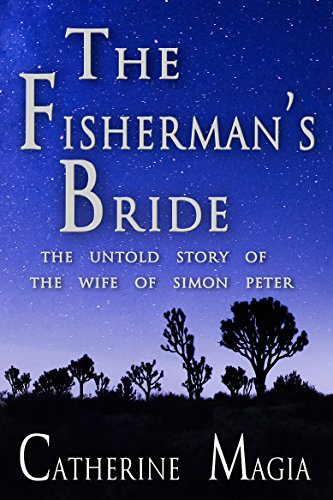 The Fisherman's Bride: The Untold Story of the Wife of Simon Peter by Catherine Magia