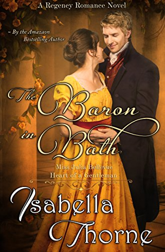The Baron in Bath - Miss Julia Bellevue: A Regency Romance Novel by Isabella Thorne