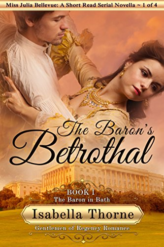 The Baron's Betrothal: The Baron in Bath - Miss Julia Bellevue by Isabella Thorne