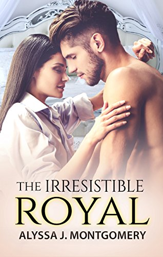 The Irresistible Royal (Royal Affairs) by Alyssa J. Montgomery