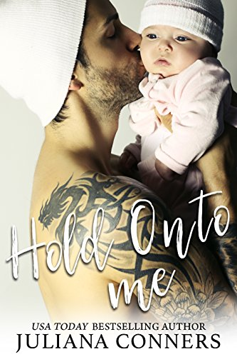 Hold Onto Me: A Secret Baby Romance by Juliana Conners