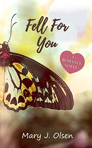 Fell for you by Mary J. Olsen