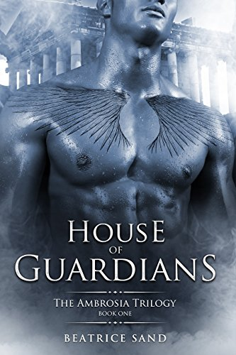 House of Guardians: Paranormal Romance - Sons of the Olympian Gods (The Ambrosia Trilogy Book 1) by Beatrice Sand