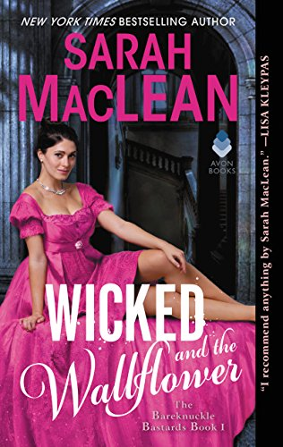 Wicked and the Wallflower: Bareknuckle Bastards Book 1 by Sarah MacLean