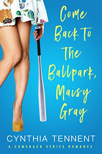 Come Back to the Ballpark, Maisy Gray (Comeback Romance Series Book 1) by Cynthia Tennent