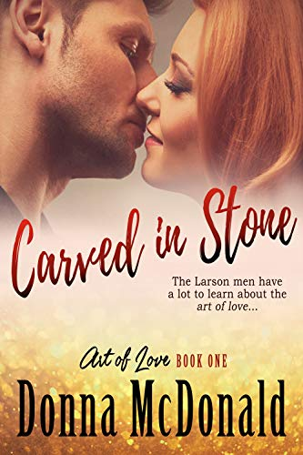 Carved In Stone: A Novel (Art of Love Book 1) by Donna McDonald