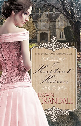 The Hesitant Heiress (The Everstone Chronicles Book 1) by Dawn Crandall