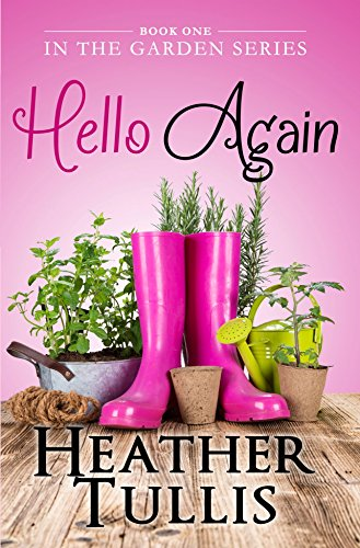 Hello Again (In The Garden Book 1) by Heather Tullis