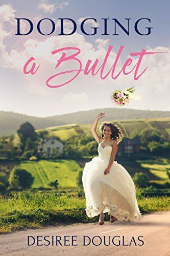 Dodging a Bullet by Desiree Douglas