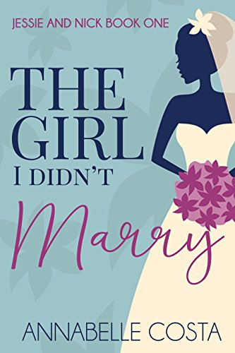 The Girl I Didn't Marry (Jessie & Nick Book 1) by Annabelle Costa