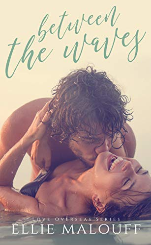Between The Waves (Love Overseas Book 1) by Ellie Malouff