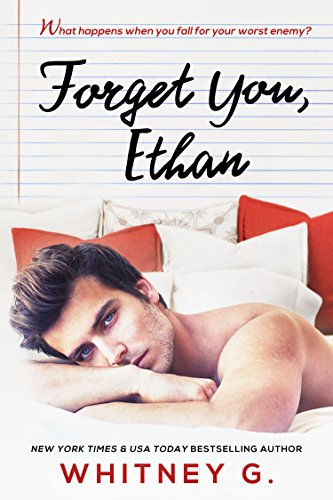 Forget You, Ethan: An Enemies to Lovers Romance by Whitney G.