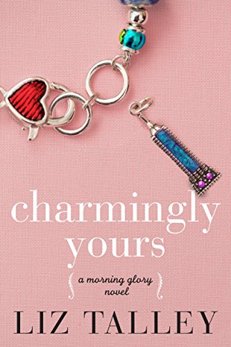 Charmingly Yours (A Morning Glory Novel Book 1) by Liz Talley