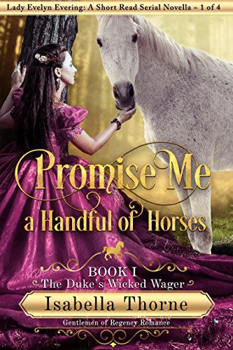 Promise Me a Handful of Horses: The Duke's Wicked Wager by Isabella Thorne