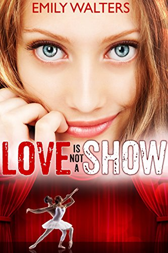 Love Isn't a Show by Emily Walters