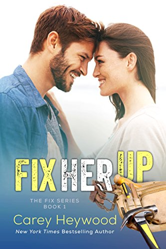 Fix Her Up (The Fix Book 1) by Carey Heywood
