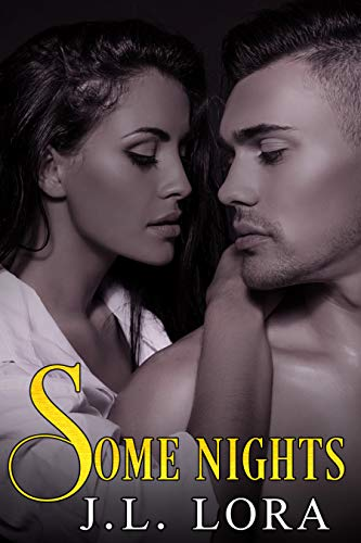 Some Nights: A One Night Stand Turns Into Everything She Never Knew She Needed by J. L. Lora