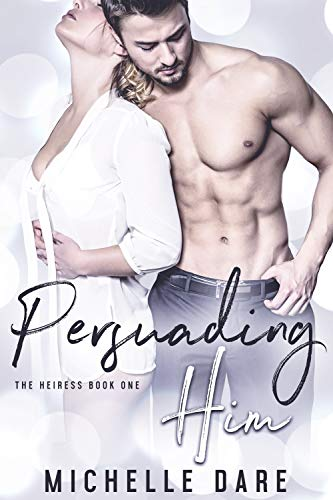 Persuading Him (The Heiress Book 1) by Michelle Dare