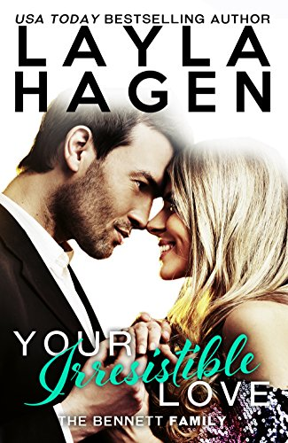 Your Irresistible Love (The Bennett Family Book 1) by Layla Hagen