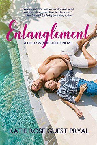 Entanglement: A Romantic Thriller (Hollywood Lights Series Book 1) by Katie Rose Guest Pryal