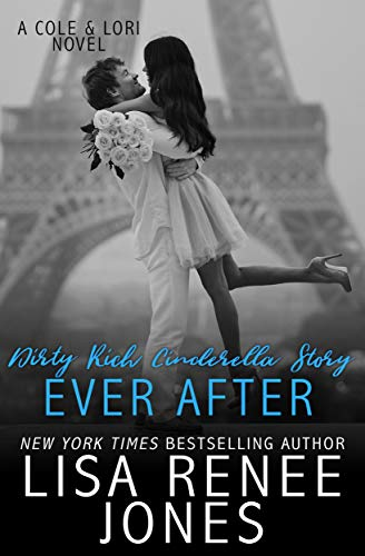 Dirty Rich Cinderella Story: Ever After (Lori & Cole Book 2) by Lisa Renee Jones