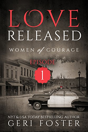 Love Released: Episode One (Women of Courage Book 1) by Geri Foster
