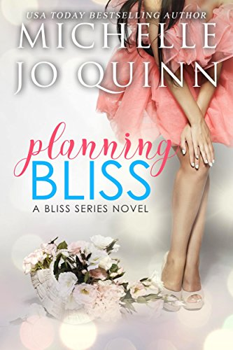 Planning Bliss (Bliss Series Book 1) by Michelle Jo Quinn