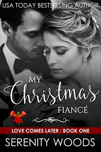 My Christmas Fiancé (Love Comes Later Book 1) by Serenity Woods